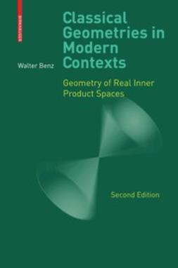 Benz, Walter - Classical Geometries in Modern Contexts, ebook