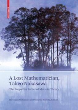 Nishimura, Hirokazu - A Lost Mathematician, Takeo Nakasawa, ebook