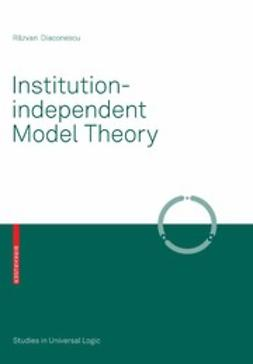 Diaconescu, Răzvan - Institution-independent Model Theory, ebook