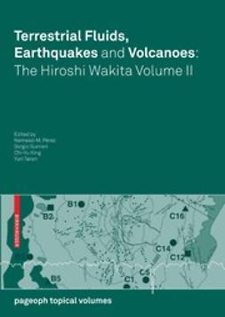 Gurrieri, Sergio - Terrestrial Fluids, Earthquakes and Volcanoes: The Hiroshi Wakita Volume II, ebook