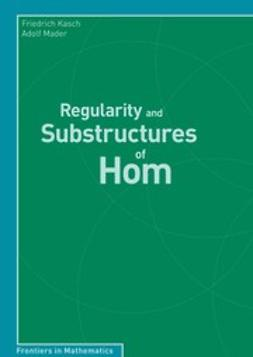 Kasch, Friedrich - Regularity and Substructures of Hom, ebook