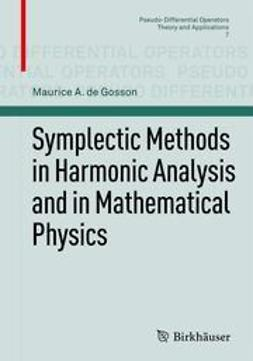Gosson, Maurice A. - Symplectic Methods in Harmonic Analysis and in Mathematical Physics, ebook