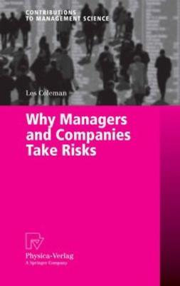 Coleman, Les - Why Managers and Companies Take Risks, e-kirja