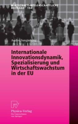 Jungmittag, Andre - Internationale Innovationsdynamik, Spezialisierung und Wirtschaftswachstum in der EU, ebook