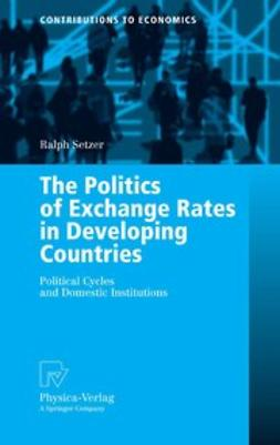 Setzer, Ralph - The Politics of Exchange Rates in Developing Countries, ebook