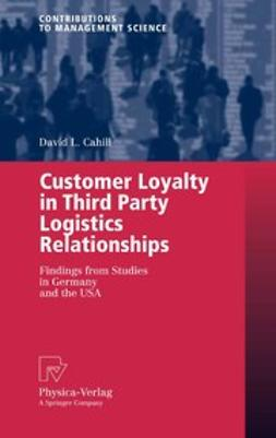 Cahill, David L. - Customer Loyalty in Third Party Logistics Relationships, ebook