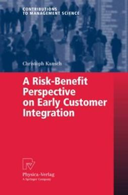 Kausch, Christoph - A Risk-Benefit Perspective on Early Customer Integration, ebook