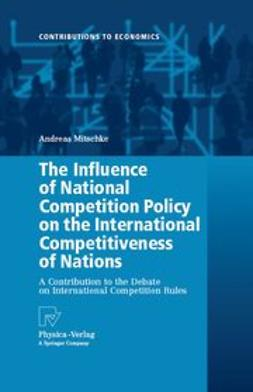 Mitschke, Andreas - The Influence of National Competition Policy on the International Competitiveness of Nations, e-bok