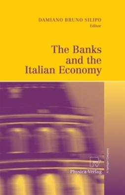 Silipo, Damiano Bruno - The Banks and the Italian Economy, e-kirja
