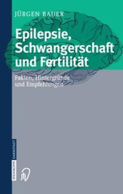 Bauer, Jürgen - Epilepsie, Schwangerschaft und Fertilität, ebook