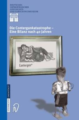Rauschmann, Michael A. - Die Contergankatastrophe- Eine Bilanz nach 40 Jahren, ebook