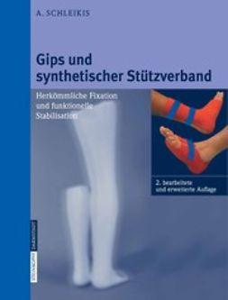 Schleikis, Adolf - Gips und synthetischer Stützverband, ebook