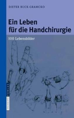 Buck-Gramcko, Dieter - Ein Leben für die Handchirurgie, ebook