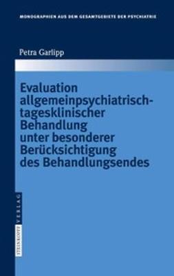 Garlipp, Petra - Evaluation allgemeinpsychiatrischtagesklinischer Behandlung unter besonderer Berücksichtigung des Behandlungsendes, ebook