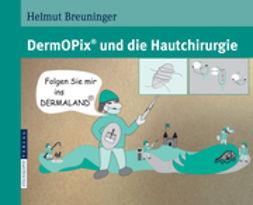 Breuninger, Helmut - DermOPix® und die Hautchirurgie, ebook