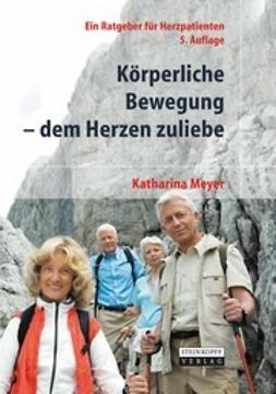 Meyer, Katharina - Körperliche Bewegung — Dem Herzen zuliebe, ebook
