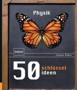 Baker, Joanne - 50 Schlüsselideen Physik, ebook