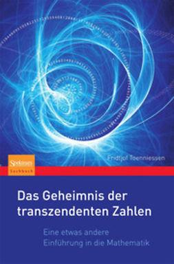 Toenniessen, Fridtjof - Das Geheimnis der transzendenten Zahlen, ebook