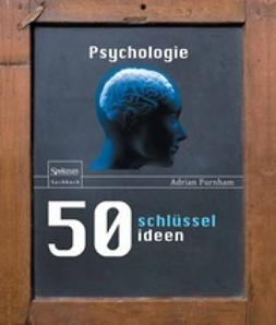 Furnham, Adrian - 50 Schlüsselideen Psychologie, ebook