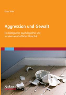 Wahl, Klaus - Aggression und Gewalt, ebook