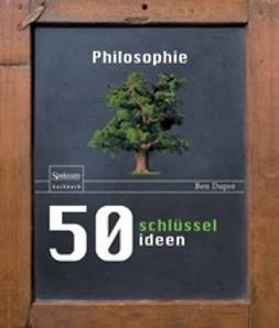 Dupré, Ben - 50 Schlüsselideen Philosophie, ebook