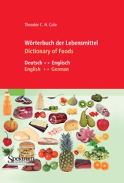 Cole, Theodor C. H. - Wörterbuch der Lebensmittel – Dictionary of Foods, ebook