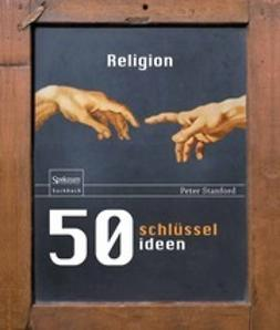 Stanford, Peter - 50 Schlüsselideen Religion, ebook