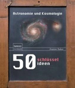 Baker, Joanne - 50 Schlüsselideen Astronomie und Kosmologie, ebook