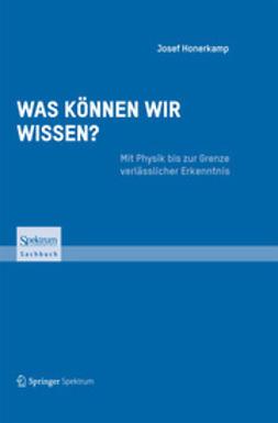 Honerkamp, Josef - Was können wir wissen?, ebook