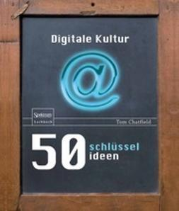 Chatfield, Tom - 50 Schlüsselideen Digitale Kultur, ebook