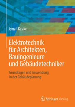 Kasikci, Ismail - Elektrotechnik für Architekten, Bauingenieure und Gebäudetechniker, ebook