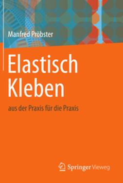 Pröbster, Manfred - Elastisch Kleben, ebook