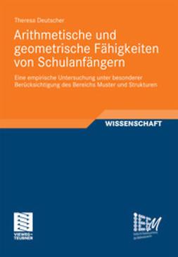 Deutscher, Theresa - Arithmetische und geometrische Fähigkeiten von Schulanfängern, ebook