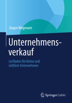 Wegmann, Jürgen - Unternehmensverkauf, ebook