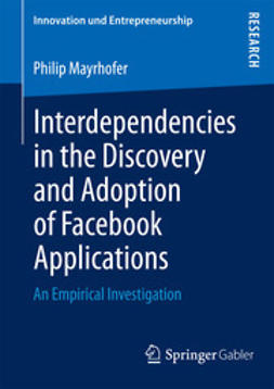 Mayrhofer, Philip - Interdependencies in the Discovery and Adoption of Facebook Applications, ebook