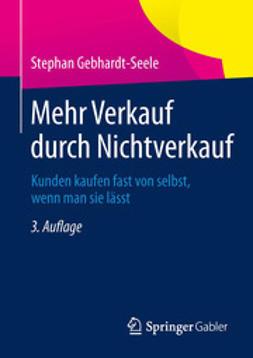 Gebhardt-Seele, Stephan - Mehr Verkauf durch Nichtverkauf, ebook