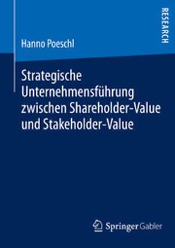 Poeschl, Hanno - Strategische Unternehmensführung zwischen Shareholder-Value und Stakeholder-Value, ebook