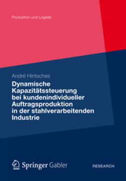 Hintsches, André - Dynamische Kapazitätssteuerung bei kundenindividueller Auftragsproduktion in der stahlverarbeitenden Industrie, e-kirja