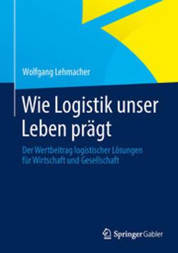 Lehmacher, Wolfgang - Wie Logistik unser Leben prägt, ebook