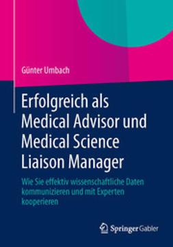 Umbach, Günter - Erfolgreich als Medical Advisor und Medical Science Liaison Manager, ebook