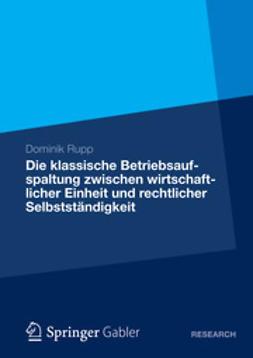 Rupp, Dominik - Die klassische Betriebsaufspaltung zwischen wirtschaftlicher Einheit und rechtlicher Selbstständigkeit, ebook