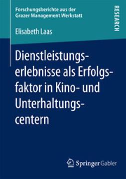 Laas, Elisabeth - Dienstleistungserlebnisse als Erfolgsfaktor in Kino- und Unterhaltungscentern, ebook