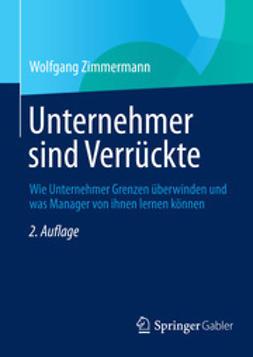 Zimmermann, Wolfgang - Unternehmer sind Verrückte, ebook