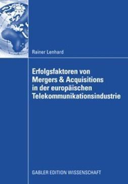 Lenhard, Rainer - Erfolgsfaktoren von Mergers & Acquisitions in der europäischen Telekommunikationsindustrie, ebook