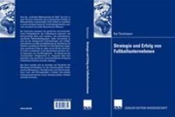 Teichmann, Kai - Strategie und Erfolg von Fußballunternehmen, ebook