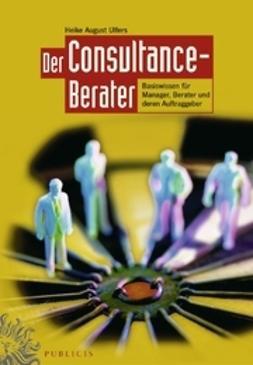 Ulfers, Heike - Der Consultance-Berater: Basiswissen fr Manager, Berater und deren Auftraggeber, ebook