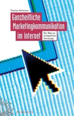 Hartmann, Thomas - Ganzheitliche Marketingkommunikation im Internet: Der Weg zur erfolgreichen Homepage, ebook