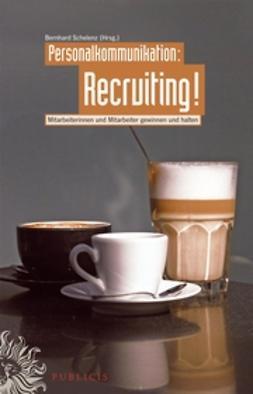 Schelenz, Bernhard - Personalkommunikation: Recruiting!: Mitarbeiter und Mitarbeiterinnen gewinnen und halten, ebook