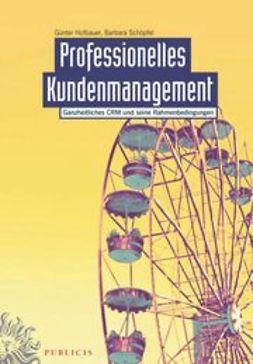 Hofbauer, G?nter - Professionelles Kundenmanagement: Ganzheitliches CRM und seine Rahmenbedingungen, ebook