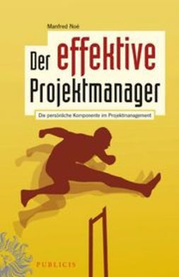 No?, Manfred - Der effektive Projektmanager: Die pers?nliche Komponente im Projektmanagement, ebook